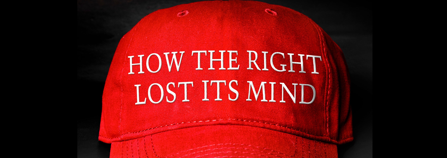 Image - How the Right Lost Its Mind